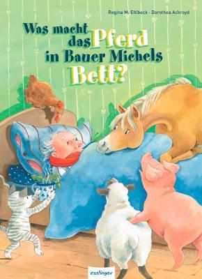 """""""Was macht das Pferd in Bauer Michels?"""" von Regina M. Ehlbeck und Dorothea Ackroyd, (c)Thienemann-Esslinger Verlag"""