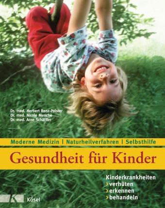 """""""Gesundheit für Kinder"""" von Dr. med. Herbert Renz-Polster, Dr. med. Nicole Menche und Dr. med. Arne Schäffler, (c) Kösel Verlag"""