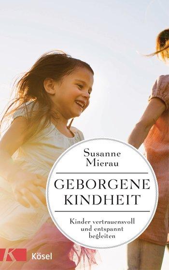 """""""Geborgene Kindheit"""" von Susanne Mierau, (c) Kösel Verlag, rezensiert auf dem Krümel Blog"""